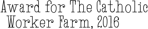 Award for The Catholic Worker Farm, 2016