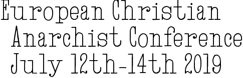 European Christian Anarchist Conference July 12th-14th 2019