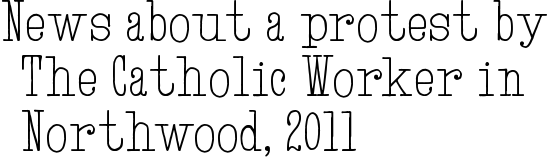 News about a protest by The Catholic Worker in Northwood, 2011